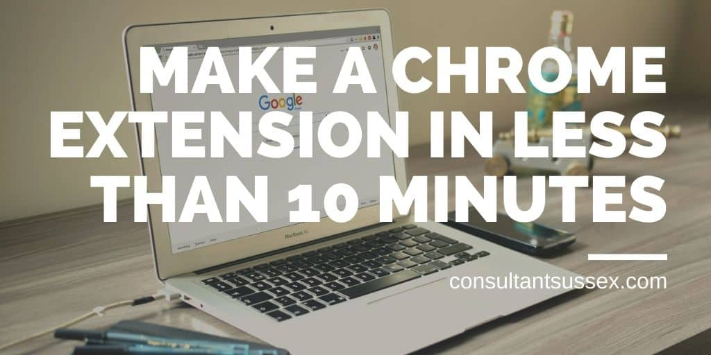 How to Create a Chrome Extension That Works in 10 Minutes or Quicker